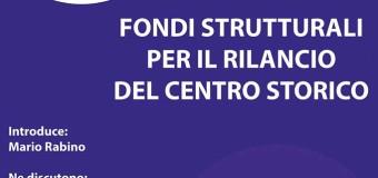 Fondi strutturali per il rilancio del Centro Storico – Mercoledì 27 Aprile ore 18:30 – Cinema Modernissimo